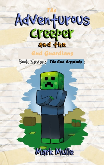 The Adventurous Creeper and the End Guardians, Book 7: The End Crystals ebook by Mark Mulle