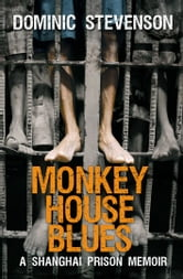 Monkey House Blues - A Shanghai Prison Memoir ebook by Dominic Stevenson