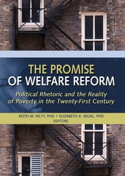 The Promise of Welfare Reform - Political Rhetoric and the Reality of Poverty in the Twenty-First Century ebook by Elizabeth Segal