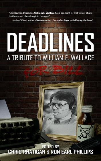 Deadlines A Tribute To William E Wallace Ebook By Chris Rhatigan