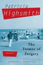 The Tremor of Forgery ebook by Patricia Highsmith, Francine Prose