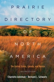 Prairie Directory of North America: The United States, Canada, and Mexico ebook by Charlotte Adelman,Bernard Schwartz