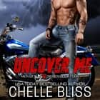 Uncover Me - A Romantic Suspense Novel audiobook by Chelle Bliss