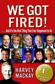 We Got Fired! - . . . And It's the Best Thing That Ever Happened to Us ebook by Harvey Mackay