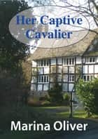 Her Captive Cavalier ebook by Marina Oliver
