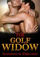 The Golf Widow ebook by Shannon M. Kirkland