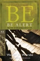 Be Alert (2 Peter, 2 & 3 John, Jude) ebook by Warren W. Wiersbe