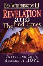 Revelation and the End Times Participant's Guide - Unraveling Godâs Message of Hope ebook by Ben Witherington, III
