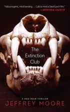 The Extinction Club - A Neo-Noir Thriller ebook by Jeffrey Moore