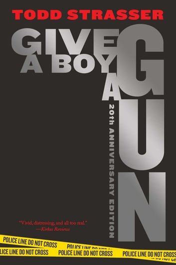 Give a Boy a Gun - 20th Anniversary Edition ebook by Todd Strasser