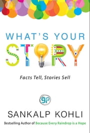 What's Your Story - Facts Tell, Stories Sell ebook by Sankalp Kohli