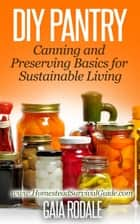 DIY Pantry: Canning and Preserving Basics for Sustainable Living - Sustainable Living & Homestead Survival Series ebook by Gaia Rodale