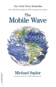 The Mobile Wave - How Mobile Intelligence Will Change Everything ebook by Michael Saylor