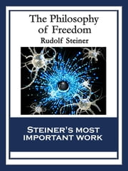 The Philosophy of Freedom - With linked Table of Contents ebook by Rudolf Steiner