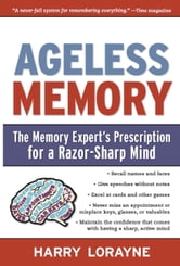 Ageless Memory - The Memory Expert's Prescription for a Razor-Sharp Mind ebook by Harry Lorayne