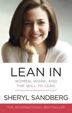 Lean In - Women, Work, and the Will to Lead ebook by Sheryl Sandberg