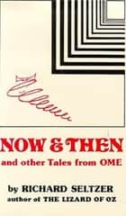 Now and Then and Other Tales from Ome, Illustrated ebook by Richard Seltzer, Richard Seltzer