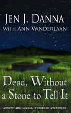 Dead, Without a Stone to Tell It ebook by Jen J. Danna with Ann Vanderlaan