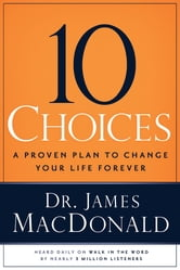10 Choices - A Proven Plan to Change Your Life Forever ebook by James MacDonald