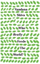 Who Really Feeds the World? ebook by Vandana Shiva