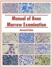Manual of Bone Marrow Examination ebook by Anwarul Islam