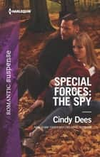 Special Forces: The Spy ebook by Cindy Dees