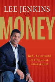Lee Jenkins on Money - Real Solutions to Financial Challenges ebook by Lee Jenkins