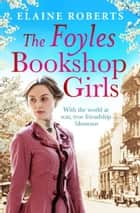 The Foyles Bookshop Girls - A heartwarming story of wartime spirit and friendship ebook by