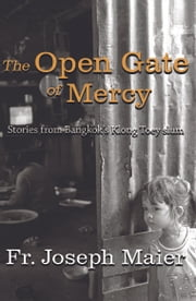 The Open Gate of Mercy - Stories from Bangkok's Klong Toey slum ebook by Fr. Joseph Maier
