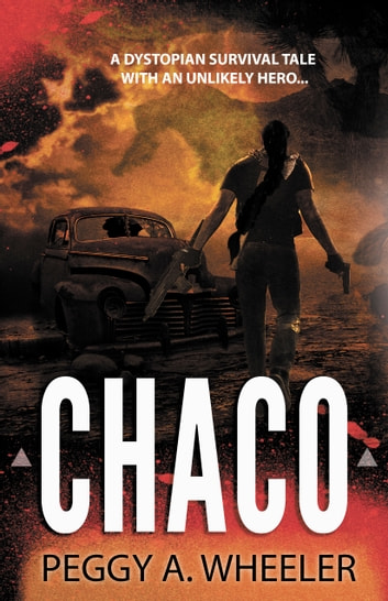 Chaco - A Dystopian Survival Tale with an Unlikely Hero ebook by Peggy A. Wheeler