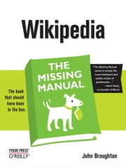 Wikipedia: The Missing Manual - The Missing Manual ebook by John Broughton