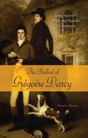 The Ballad of Gregoire Darcy - Jane Austen's Pride and Prejudice Continues ebook by Marsha Altman
