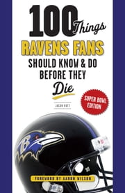 100 Things Ravens Fans Should Know & Do Before They Die ebook by Jason Butt,Aaron Wilson