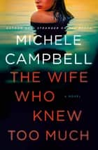 The Wife Who Knew Too Much - A Novel ebook by Michele Campbell
