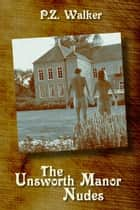 The Unsworth Manor Nudes ebook by P.Z. Walker