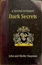A Vested Interest - Dark Secrets - A Vested Interest, #2 ebook by Shelia Chapman, John Chapman