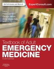 Textbook of Adult Emergency Medicine E-Book ebook by Peter Cameron, MBBS, MD, FACEM,George Jelinek, MBBS, MD, DipDHM, FACEM,Anne-Maree Kelly, MD, MClinED, FACEM,Anthony F. T. Brown, MB ChB, FRCP, FRCS (Ed), FACEM, FRCEM,Mark Little, MBBS, DTM&H(Lond), FACEM, MPH&T IDHA