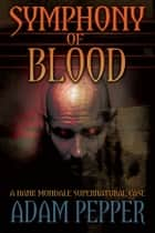 Symphony of Blood - A Hank Mondale Supernatural Case ebook by Adam Pepper