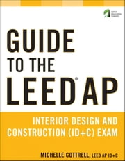 Guide to the LEED AP Interior Design and Construction (ID+C) Exam ebook by Michelle Cottrell