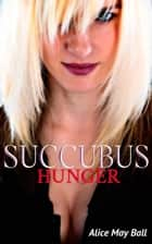 SUCCUBUS – Hunger (Demon, crossdressing, feminization) - The Immortals, #1 ebook by Alice May Ball