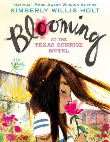 Blooming at the Texas Sunrise Motel ebook by Kimberly Willis Holt