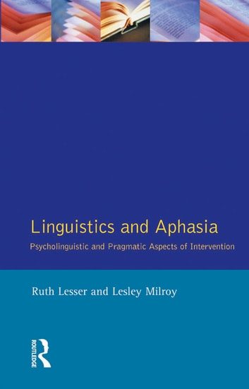 Linguistics and Aphasia - Psycholinguistic and Pragmatic Aspects of Intervention ebook by Ruth Lesser,Lesley Milroy
