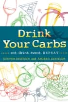 Drink Your Carbs ebook by Steven Deutsch,Andrea Seebaum