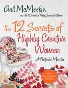 The 12 Secrets of Highly Creative Women - A Portable Life Coach for Creative Women ebook by Gail McMeekin