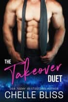 The Takeover Duet ebook by Chelle Bliss