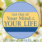 Get Out of Your Mind & Into Your Life - The New Acceptance & Commitment Therapy audiobook by Steven C. Hayes, Ph.D., Spencer Smith