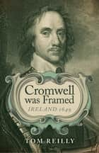 Cromwell was Framed ebook by Tom Reilly