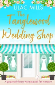 The Tanglewood Wedding Shop - A gorgeously heart-warming and fun romance ebook by Lilac Mills