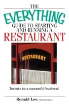 The Everything Guide To Starting And Running A Restaurant ebook by Ronald Lee Restaurateur,Ronald Lee