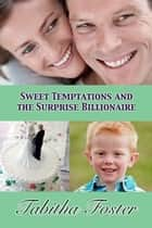 Sweet Temptations and the Surprise Billionaire ebook by Tabitha Foster